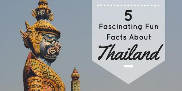 5 Fascinating Facts about Thailand